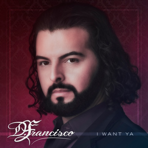 D.Francisco_I want Ya_Single_cover_Final